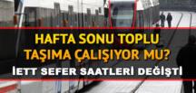 Hafta sonu otobüs, metro, metrobüs ve Marmaray çalışıyor mu? Sokağa çıkma yasağında toplu taşıma var mı? İşte İETT sefer saatleri