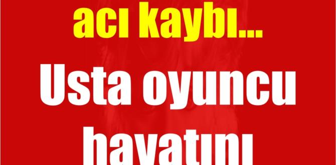 Haber Zamanı Türk sinemasının acı kaybı…
